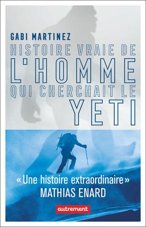 Histoire Vraie De L Homme Qui Cherchait Le Yeti De Gabi