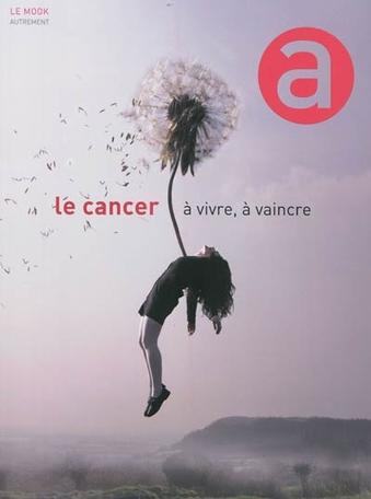 Le Cancer, à vivre, à vaincre