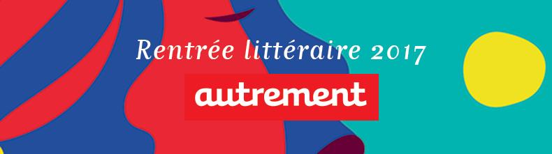 Rentrée littéraire  2017 Editions Autrement